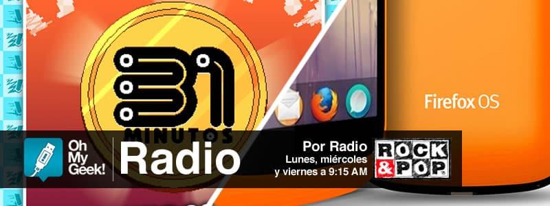 OhMyGeek Radio - 31 minutos y Firefox OS